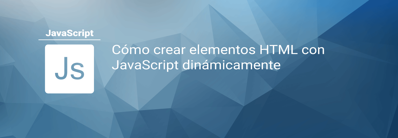 Cómo crear elementos HTML con JavaScript dinámicamente