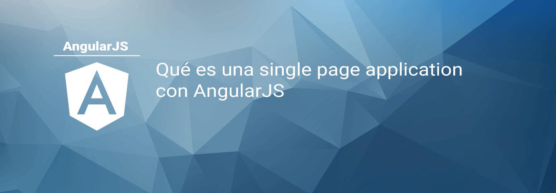 Qué es una single page application con AngularJS
