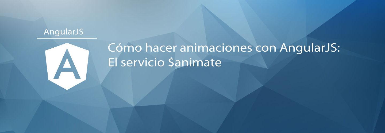 Cómo hacer animaciones con AngularJS: El servicio $animate