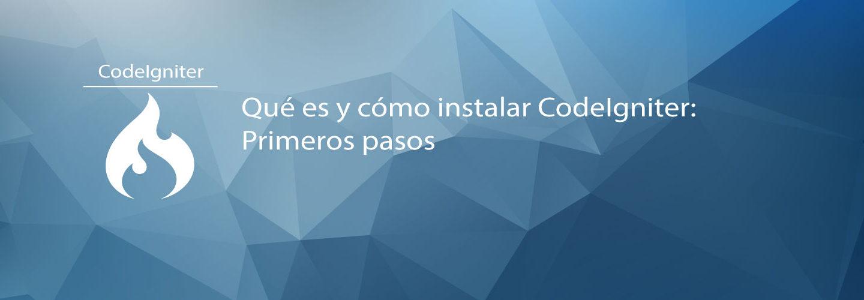 Qué es y cómo instalar CodeIgniter: Primeros pasos
